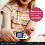 ESCOLA INCLUSIVA – O aluno com diabetes, o que o professor precisa saber?